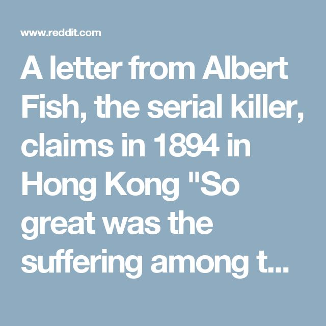 "A letter from Albert Fish, the serial killer, claims in 1894 in Hong Kong ""So great was the suffering among the very poor that all children under 12 were sold to the Butchers to be cut up and sold for food in order to keep others from starving."" Is there any evidence to this?"