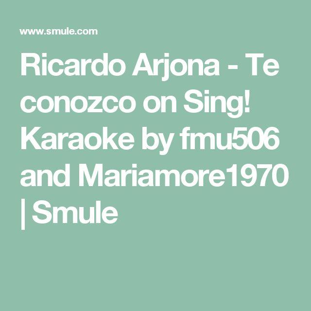 Ricardo Arjona - Te conozco on Sing! Karaoke by fmu506 and Mariamore1970 | Smule