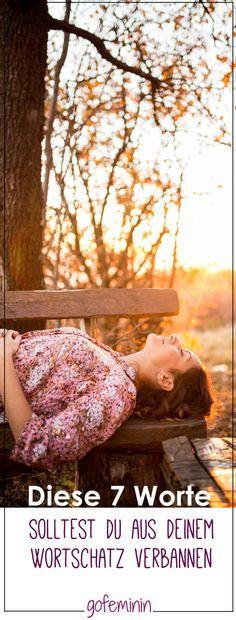 Positiver durchs Leben: 7 Worte, die du ab jetzt aus deinem Wortschatz verbannen…
