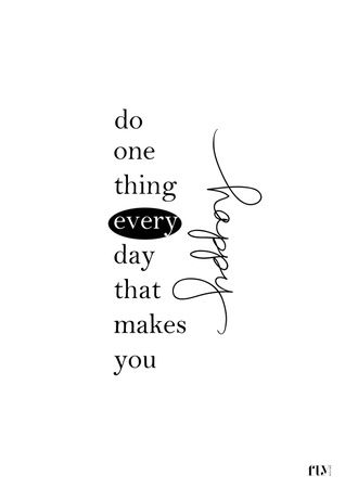 Do one thing every day that makes you happy. | quotes |