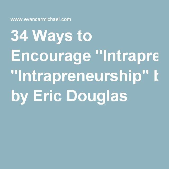 "34 Ways to Encourage ""Intrapreneurship"" by Eric Douglas"
