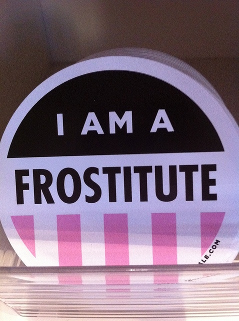 I am a Frostitute.  #bakers #baking #frosting #kitchen  @Allyson Angelini Schaeffer I knew you would love this!  cupcakeroyale.com