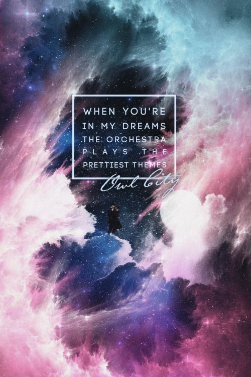 When you're in my dreams the orchestra plays the prettiest themes   - Owl City