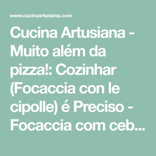 Cucina Artusiana - Muito além da pizza!: Cozinhar (Focaccia con le cipolle) é Preciso - Focaccia com cebolas