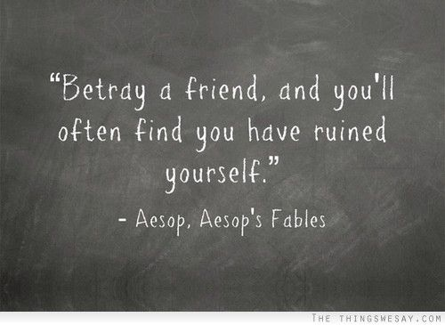 From A Friend Betrayal Quotes: Betray A Friend And You'll Often Find You Have Ruined