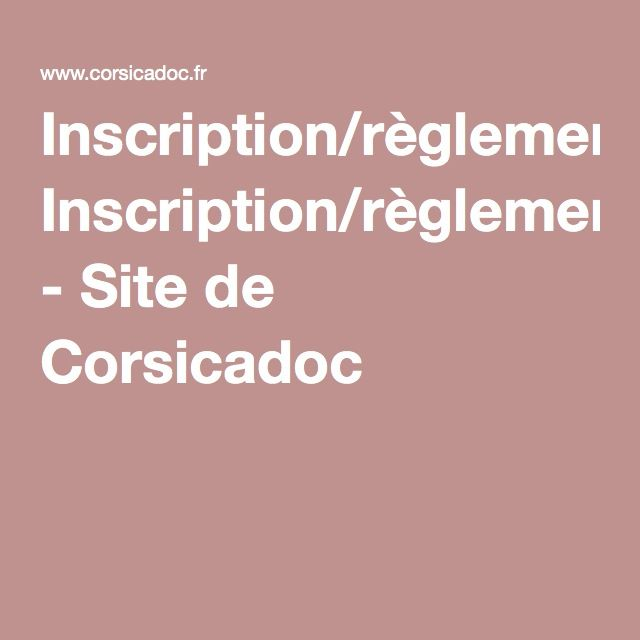 Inscription/règlement - Site de Corsicadoc