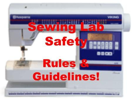 Sewing Lab Safety Rules & Guidelines!.>