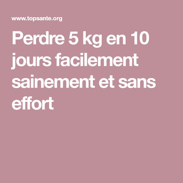 Perdre 5 kg en 10 jours facilement sainement et sans effort