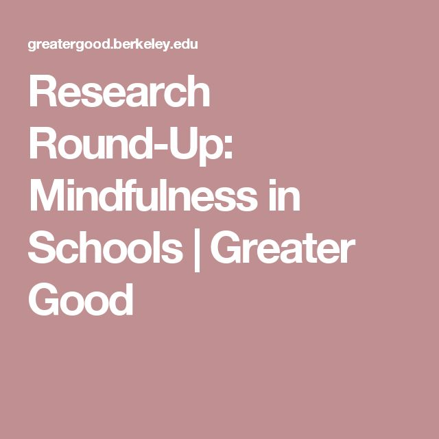 Research Round-Up: Mindfulness in Schools |    Greater Good