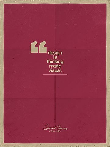 design is thinking made visual: Inspiration, Visual, Saul Bass, Saulbass, Graphicdesign, Posters Design, Graphics Design Posters, Design Quotes, Design Thinking