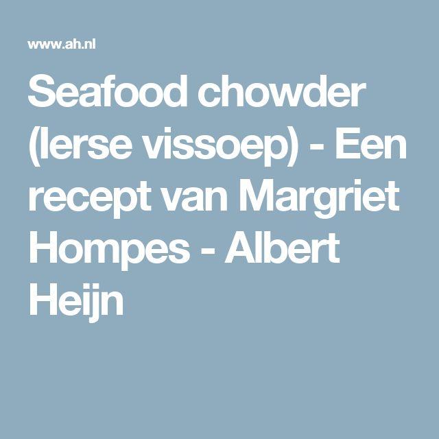 Seafood chowder (Ierse vissoep) - Een recept van Margriet Hompes - Albert Heijn
