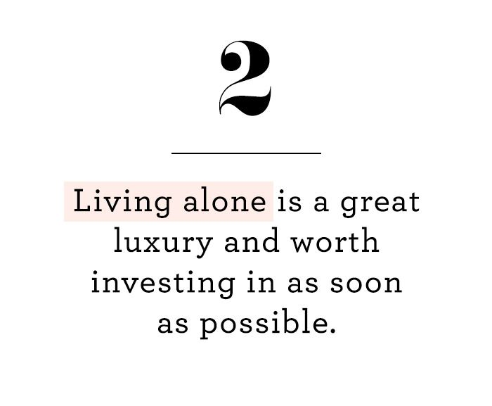 Living alone is a great luxury and worth investing in as soon as possible.