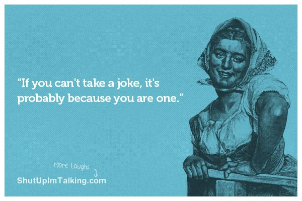 Can't Take A Joke Huh?! Hahaha! These ecards are too much!!! -> shutupimtalking.com !