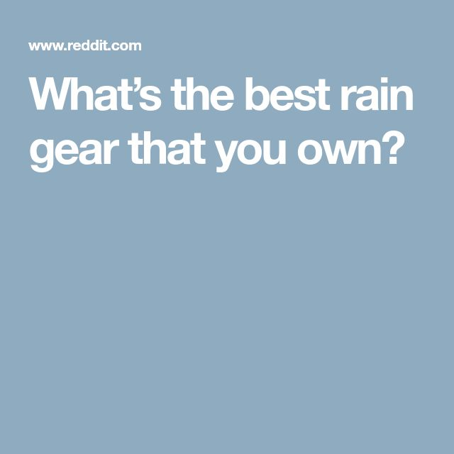 What's the best rain gear that you own?