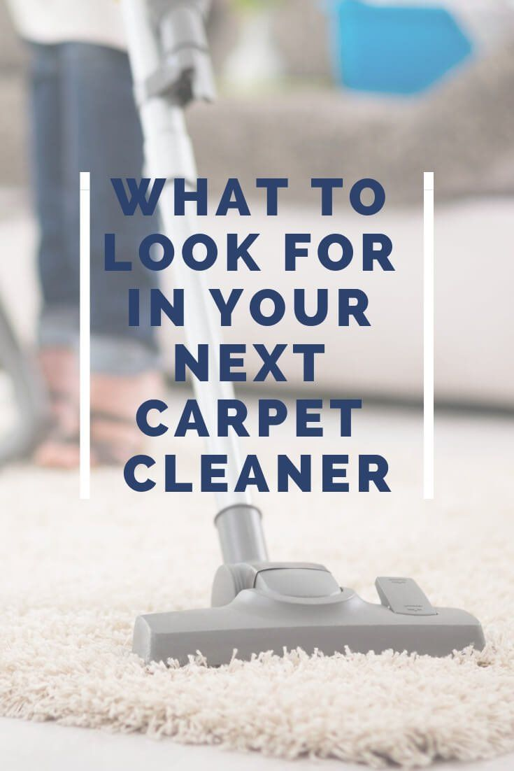 What To Look For In Your Next Carpet Cleaner Carpet Cleaners Carpet Cleaning Hacks Carpet Cleaning Solution