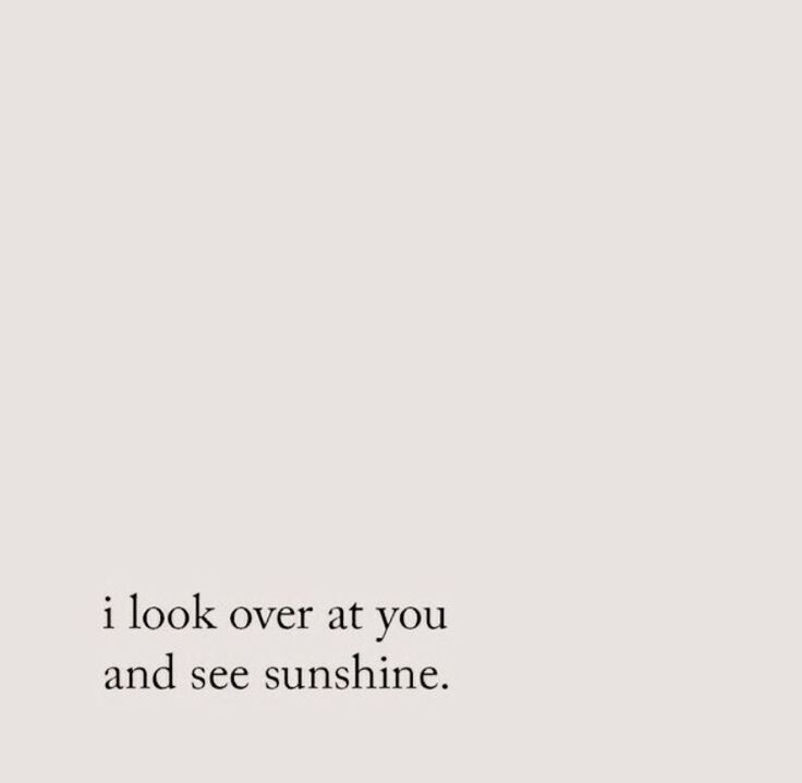 When you walked into the room just then, it's like the sun came out❤