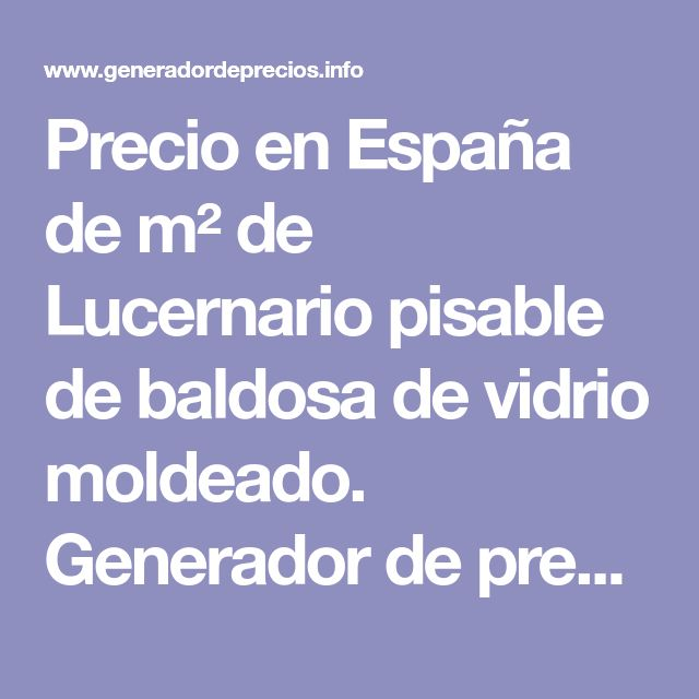 Precio en España de m² de Lucernario pisable de baldosa de vidrio moldeado. Generador de precios de la construcción. CYPE Ingenieros, S.A.