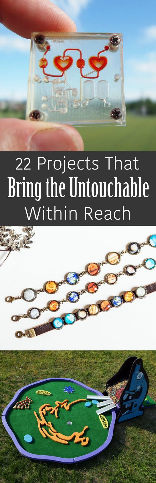There are so many things beyond our grasp, but these 22 projects bring the untouchable to the touchable!