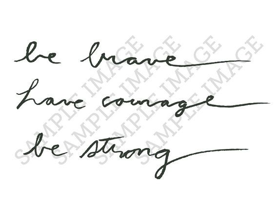 """Would like this as a tattoo - instead of """"be strong"""" would have """"stay strong"""""""