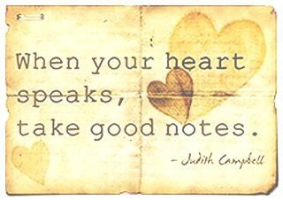 When your heart speaks, take good notes