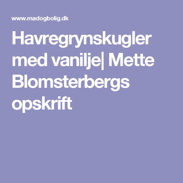 Havregrynskugler med vanilje| Mette Blomsterbergs opskrift