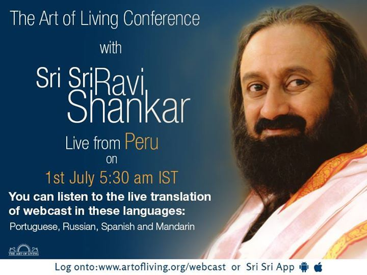 Join the Art of Living Conference with Sri Sri Ravi Shankar live from Peru, South America on the 1st July 5.30am IST via webcast.  www.artofliving.org/webcast