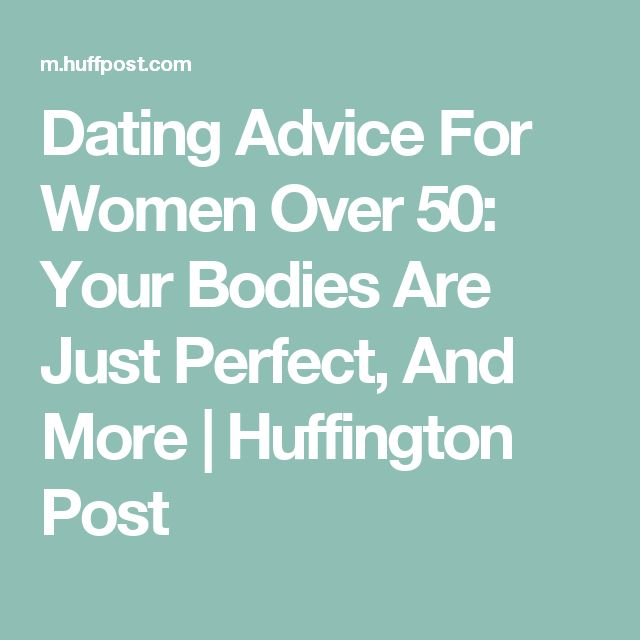 Dating Advice For Women Over 50: Your Bodies Are Just Perfect, And More | Huffington Post
