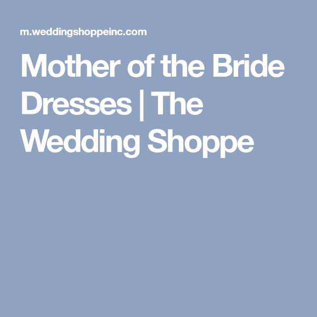 Mother of the Bride Dresses | The Wedding Shoppe