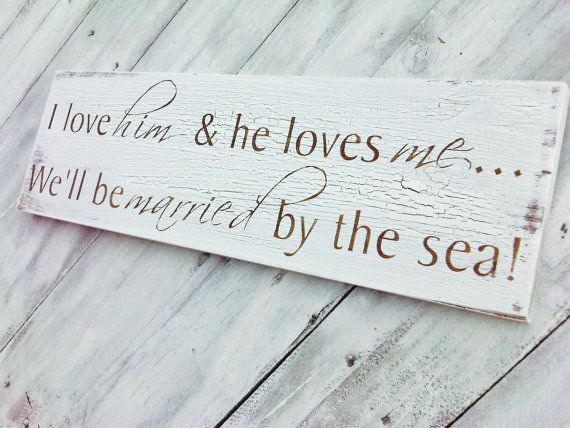 """Beach Seaside Destination Wedding Signs, Save The Date, """" I love HIM and and he loves ME...We'll be MARRIED by the sea"""", Shabby Rustic Chic"""