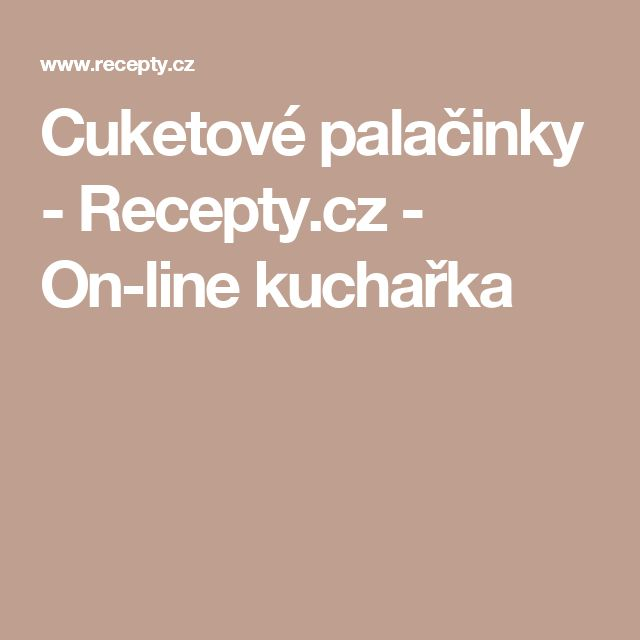 Cuketové palačinky - Recepty.cz - On-line kuchařka