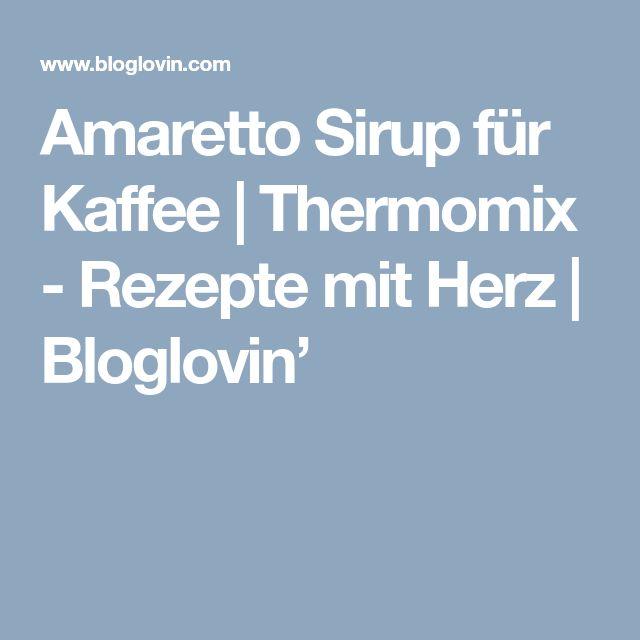 Amaretto Sirup für Kaffee | Thermomix - Rezepte mit Herz | Bloglovin'