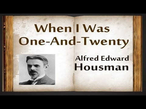 by essay housman i one twenty when Xiii / / when i was one-and-twenty / i heard a wise man say, / give crowns and pounds and guineas / but not your heart.