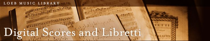 Loeb Music Library DIGITAL SCORES & LIBRETTI from the Harvard Library.  Click on link below: http://vc.lib.harvard.edu/vc/deliver/home?_collection=scores