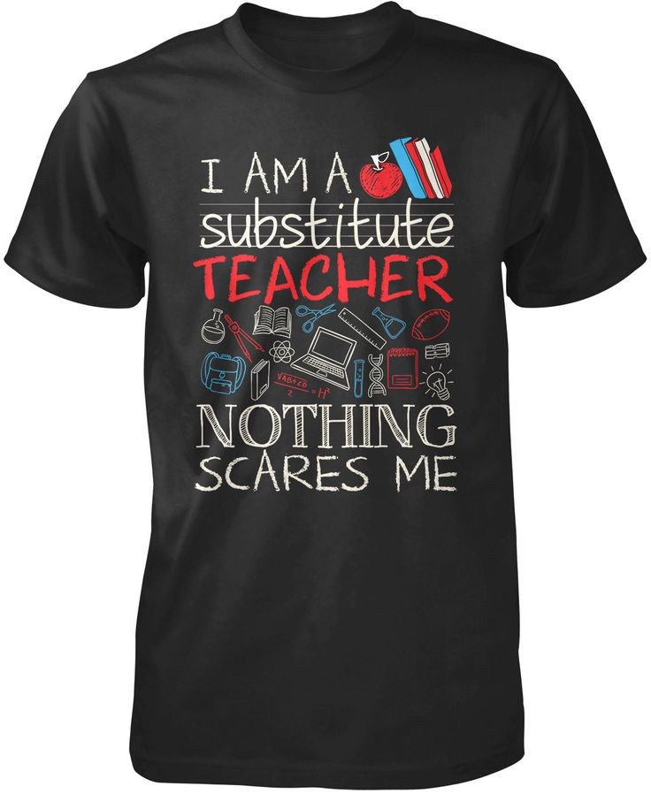I'm a substitute teacher nothing scares me! If you're a substitute teacher then this is the t-shirt for you. Order Yours Today! Premium, Women's Fit & Long Sleeve T-Shirts Made from 100% pre-shrunk co