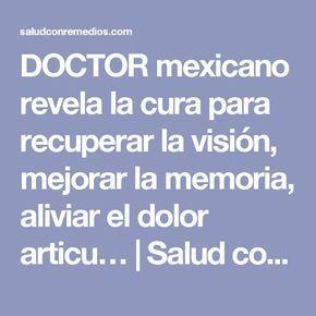 DOCTOR mexicano revela la cura para recuperar la visión, mejorar la memoria, aliviar el dolor articu… | Salud con Remedios