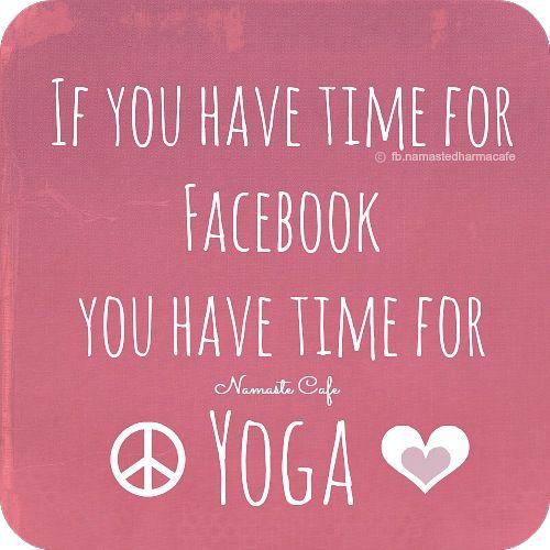 Wenn du Zeit für facebook hast, hast du auch Zeit für Yoga! :) #yoga #quote http://www.fitreisen.de/ayurveda-reisen/yoga-urlaub.html