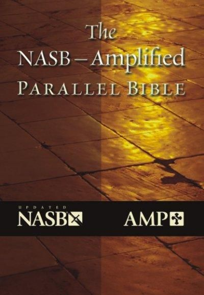 The Nasb-Amplified Parallel Bible: New American Standard, Amplified Parallel, Bible