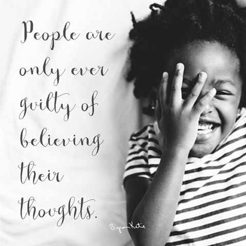 People are only ever guilty of believing their thoughts. - Byron Katie Can you see your own innocence?  thework.com