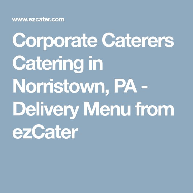 Corporate Caterers Catering in Norristown, PA - Delivery Menu from ezCater
