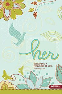 Her: Becoming a Proverbs 31 Girl | Cole, Emily | LifeWay Christian.... Love this. Can't wait to read it.