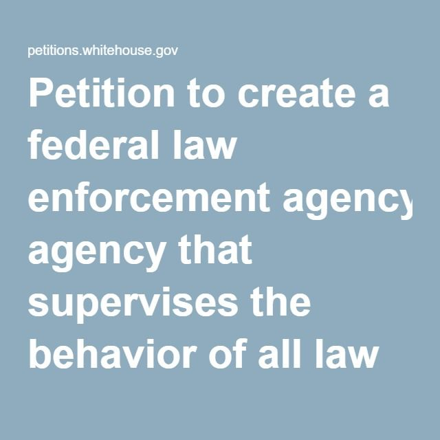 Please sign this.  Petition to create a federal law enforcement agency that supervises the behavior of all law enforcement agencies | We the People: Your Voice in Our Government
