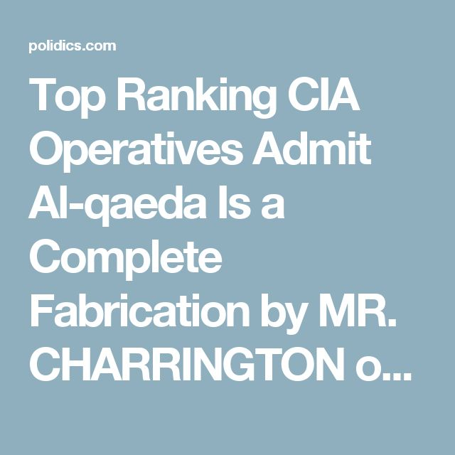 "Top Ranking CIA Operatives Admit Al-qaeda Is a Complete Fabrication by MR. CHARRINGTON on JANUARY 7, 2008 BBC's killer documentary called ""The Power of Nightmares"". Top CIA officials openly admit, Al-qaeda is a total and complete fabrication, never having existed at any time. The Bush administration needed a reason that complied with the Laws so they could go after ""the bad guy of their choice"" namely laws that had been set in place to protect us from mobs and ""criminal organizations"" such…"