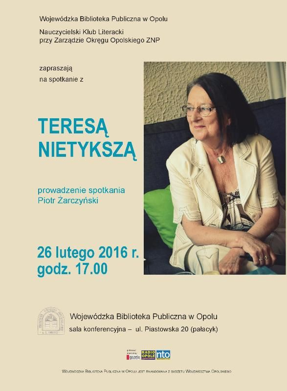 Wojewódzka Biblioteka Publiczna w Opolu zaprasza na spotkanie autorskie z Teresą Nietykszą (z cyklu: Spotkania z członkami  Nauczycielskiego Klubu Literackiego) 26 lutego, 17.00, sala konferencyjna pałacyk-ul. Piastowska 20plakat_nietyksza-d.jpg (Obrazek JPEG, 587×800pikseli) - Skala (92%)