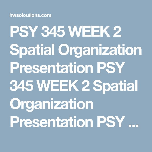 PSY 345 WEEK 2 Spatial Organization Presentation PSY 345 WEEK 2 Spatial Organization Presentation PSY 345 WEEK 2 Spatial Organization Presentation Create an 8- to 10-slide Microsoft® PowerPoint® presentation on spatial organization.  Describe the following:  The concept of spatial organization How spatial organization affects visual perception How perception influences behavior Format your presentation consistent with APA guidelines.  Click the Assignment Files tab to submit your assignment…