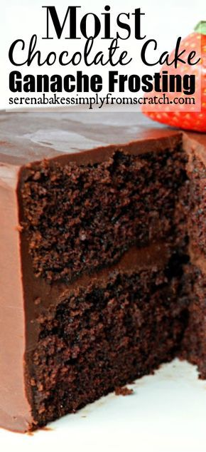 Moist Chocolate Cake With Ganache Frosting | Serena Bakes Simply From Scratch