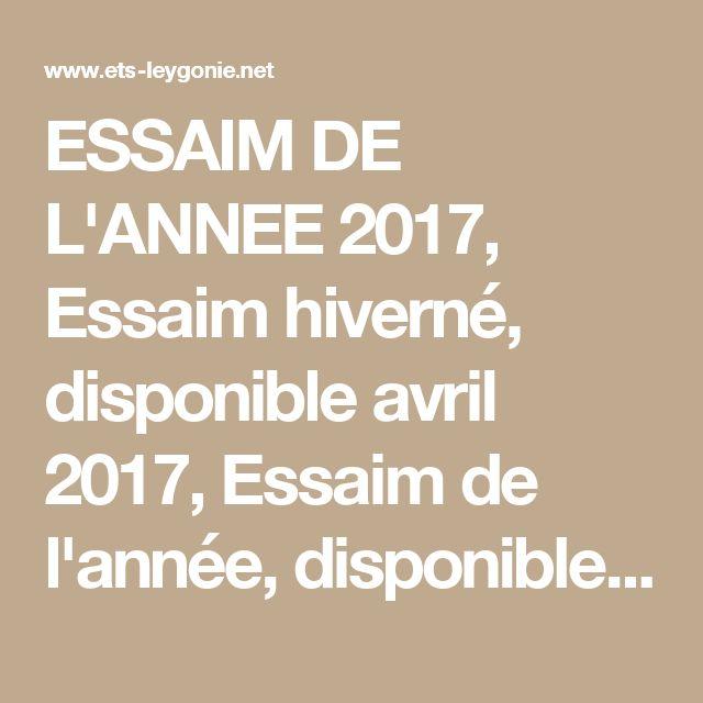 ESSAIM DE L'ANNEE 2017, Essaim hiverné, disponible avril 2017, Essaim de l'année, disponible juin 2017