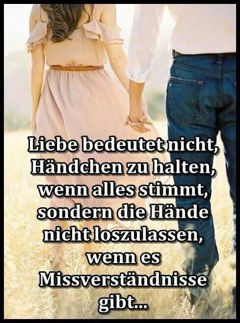 Liebe bedeutet nicht, Händchen zu halten, wenn alles stimmt, sondern die Hände nicht loszulassen, wenn es Missverständnisse gibt...