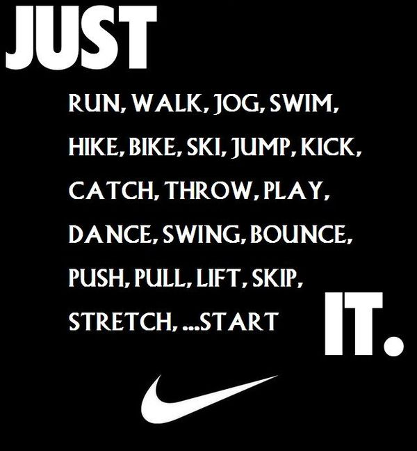 Whatever it is...JUST DO IT