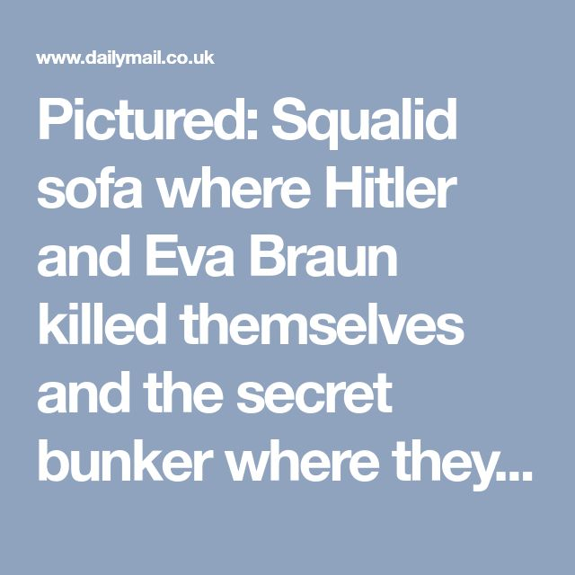 Pictured: Squalid sofa where Hitler and Eva Braun killed themselves and the secret bunker where they spent final hours revealed for the first time