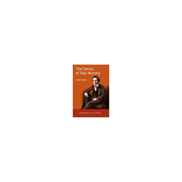 Genius of Paul Morphy (Reissue) (Paperback) (Chris Ward)
